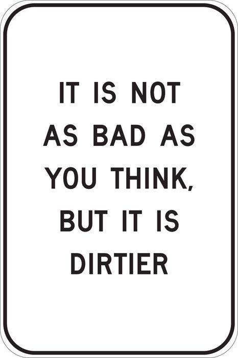 much dirtier :)