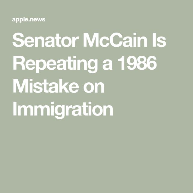 Senator McCain Is Repeating a 1986 Mistake on Immigration