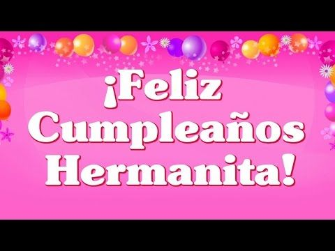 FELIZ CUMPLE HERMANITA - YouTube