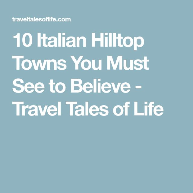 10 Italian Hilltop Towns You Must See to Believe - Travel Tales of Life