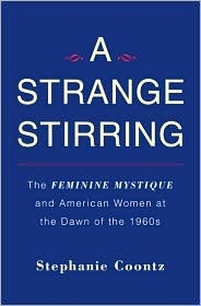 Stephanie Coontz - A Strange Stirring: The Feminine Mystique and American Women at the Dawn of the 1960s. $15.78