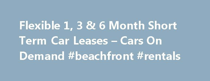 Flexible 1, 3 & 6 Month Short Term Car Leases – Cars On Demand #beachfront #rentals http://renta.remmont.com/flexible-1-3-6-month-short-term-car-leases-cars-on-demand-beachfront-rentals/  #car rentals uk # Long Term Car Hire and Short Term Car Leasing explained Mini Lease from Cars on Demand is a form of short term car leasing or long term car hire, and is flexible, convenient and extremely cost effective -. here's how it works: Hiring, renting or leasing cars – it is a simple concept with…
