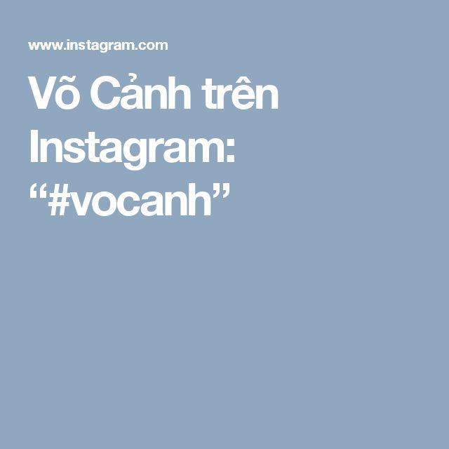 """Võ Cảnh trên Instagram: """"#vocanh"""""""