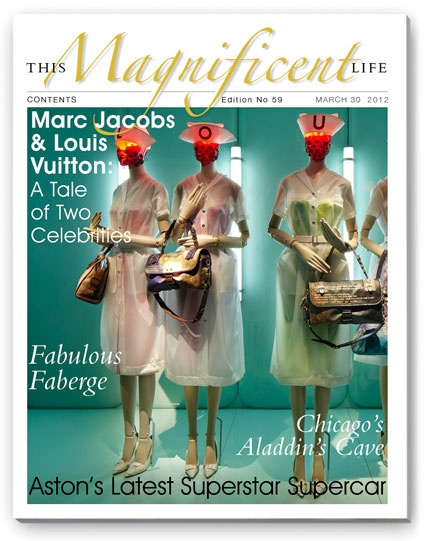 ThisMagnificentLife Issue 59 - Marc Jacobs & Louis Vuitton, Faberge, Aston Martin Zagato, POSH Chicago and so much more.
