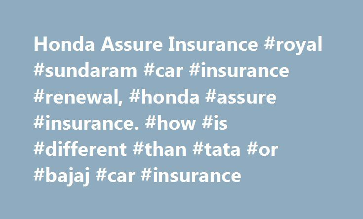 Honda Assure Insurance #royal #sundaram #car #insurance #renewal, #honda #assure #insurance. #how #is #different #than #tata #or #bajaj #car #insurance http://trinidad-and-tobago.nef2.com/honda-assure-insurance-royal-sundaram-car-insurance-renewal-honda-assure-insurance-how-is-different-than-tata-or-bajaj-car-insurance/  Honda Assure is not an Insurance company but is a product which is formed by Honda Siel Cars with a consortium of Insurance companies Under Honda Assure, Honda Siel Cars has…