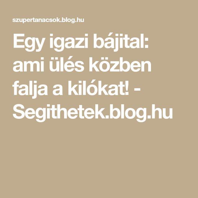 Egy igazi bájital: ami ülés közben falja a kilókat! - Segithetek.blog.hu