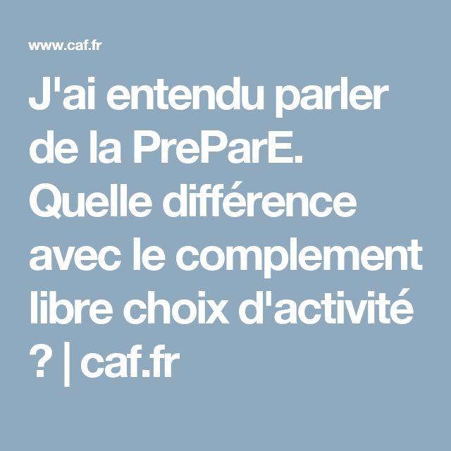 J'ai entendu parler de la PreParE. Quelle différence avec le complement libre choix d'activité ? | caf.fr