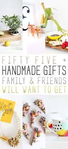 55+ Handmade Gifts Family and Friends will WANT to get Gifts
