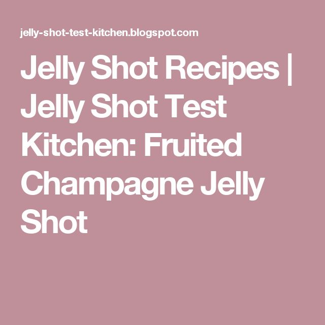 Jelly Shot Recipes | Jelly Shot Test Kitchen: Fruited Champagne Jelly Shot