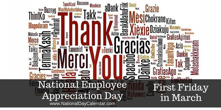 NATIONAL EMPLOYEE APPRECIATION DAY National Employee Appreciation Day is observedannually on the first Friday in March. This day was created as a way of focusing the attention of all the employer…