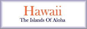 Hawaii State Information - Symbols, Capital, Constitution, Flags, Maps, Songs