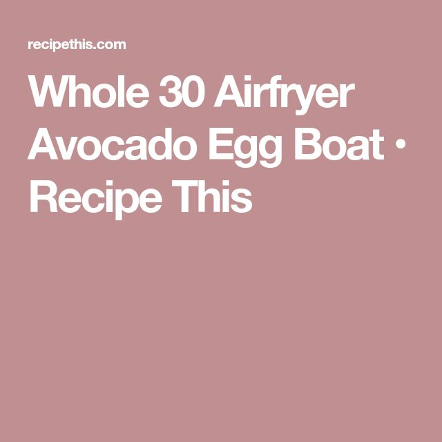 Whole 30 Airfryer Avocado Egg Boat • Recipe This