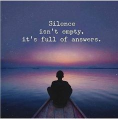 Silence isn't Empty, It's Full of Answers..... Answers only You Can Hear.. I Approve my Quote because.. Shhhh, Did You Hear it... Gerard the Gman from NJ