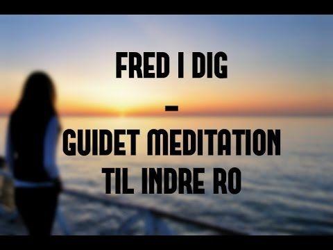 Fred i dig - guidet meditation til indre ro - YouTube