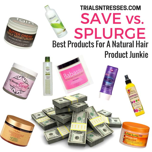 Save Vs. Splurge : Best Products For A Natural Hair Product Junkie