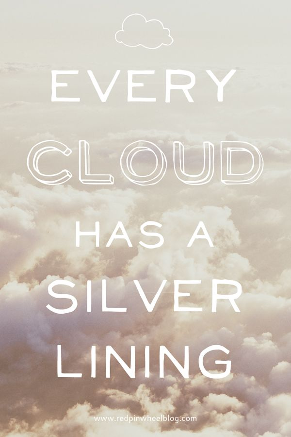 Every cloud has a silver lining!