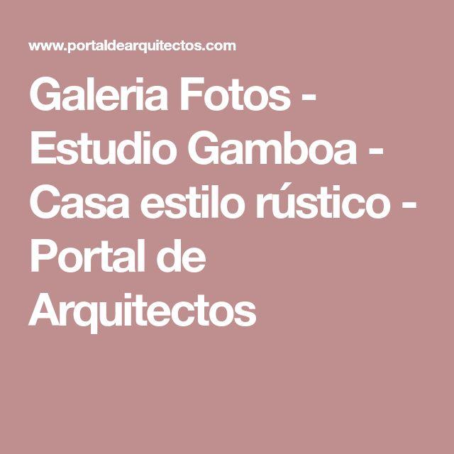 Galeria Fotos - Estudio Gamboa - Casa estilo rústico - Portal de Arquitectos
