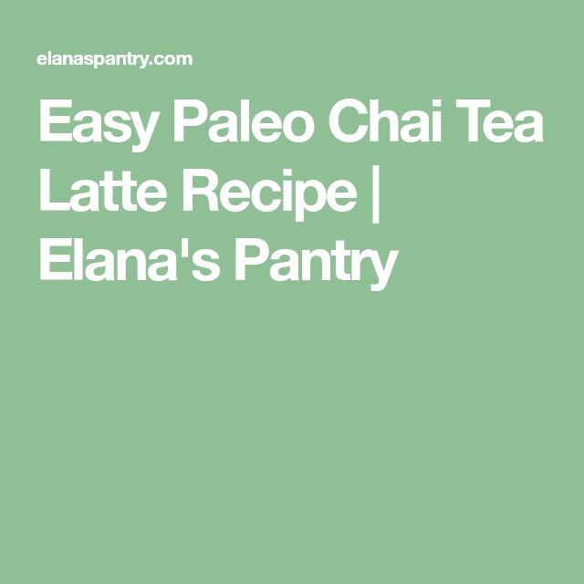 Easy Paleo Chai Tea Latte Recipe | Elana's Pantry