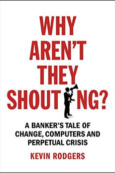 """Like every other industry, technology is transforming everything we knew about the banking industry. Depending on your point of view, this transformation is improving or threatening our economy. """"Why Aren't They Shouting?: A Banker's Tale of Change, Computers and Perpetual Crisis"""" is an exploration through the implications of this transformation using the personal story of a banker who has seen the world change from spot brokers to robots who invest for you. / smallbiztrends.com"""