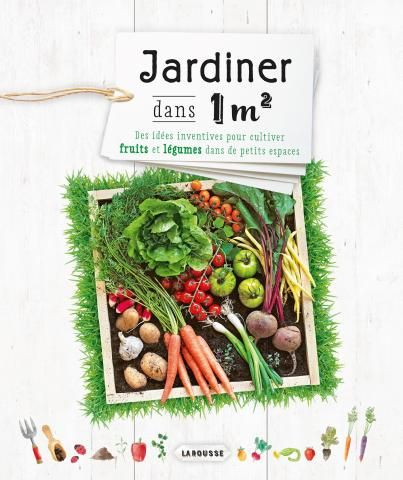 Jardiner dans un mètre carré | Editions Larousse