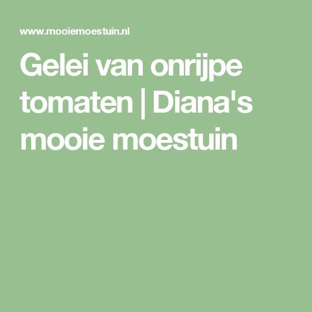Gelei van onrijpe tomaten | Diana's mooie moestuin