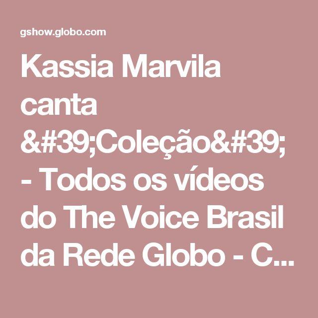 Kassia Marvila canta 'Coleção' - Todos os vídeos do The Voice Brasil da Rede Globo - Catálogo de Vídeos