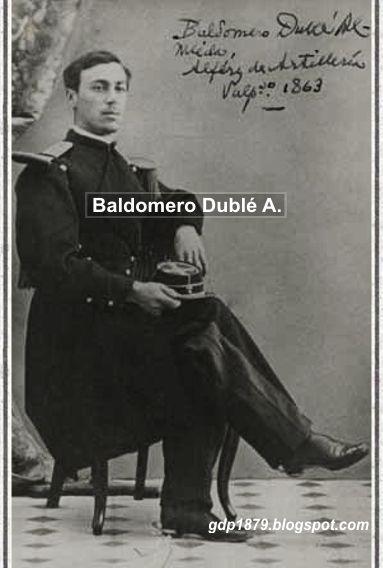 Teniente Coronel Baldomero Dublé Almeyda (1843-1881). 1862 ingresa al ejército como Alférez de Artillería. 1865 asciende a Teniente de Ingenierós Militares. 1869 asciende a Capitán de Artillería. Participó en las campañas de la Araucanía. En 1879 tenía grado de Sargento Mayor y es nombrado miembro del Estado Mayor General del Ejército. Participa en la toma de Pisagua, Islay, Mollendo y Ensenada. Luchó en Tacna, Morro de Arica. 1880 asciende a Teniente Coronel. Luchó en Chorrillos.