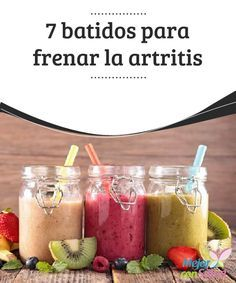 7 #batidos para frenar la #artritis  Para frenar la artritis debemos incluir en nuestra #dieta alimentos con propiedades #antiinflamatorias que nos ayuden a combatir y frenar la inflamación y a aliviar el dolor #HábitosNaturales