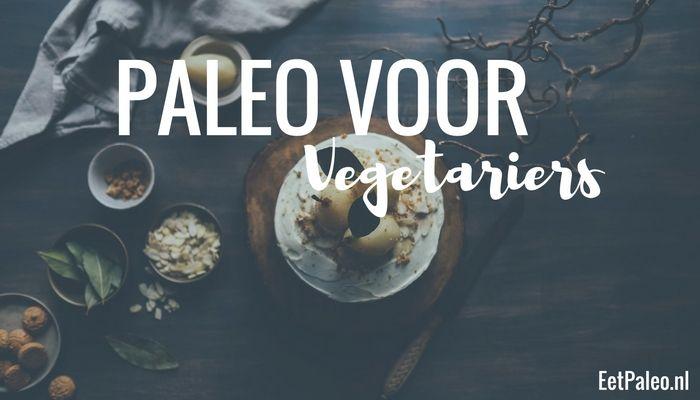 Paleo eten als vegetariër? Hoe zorg je dat je voldoende voedingsstoffen binnen krijgt? Ik geef je een aantal tips, trucs en veel informatie!