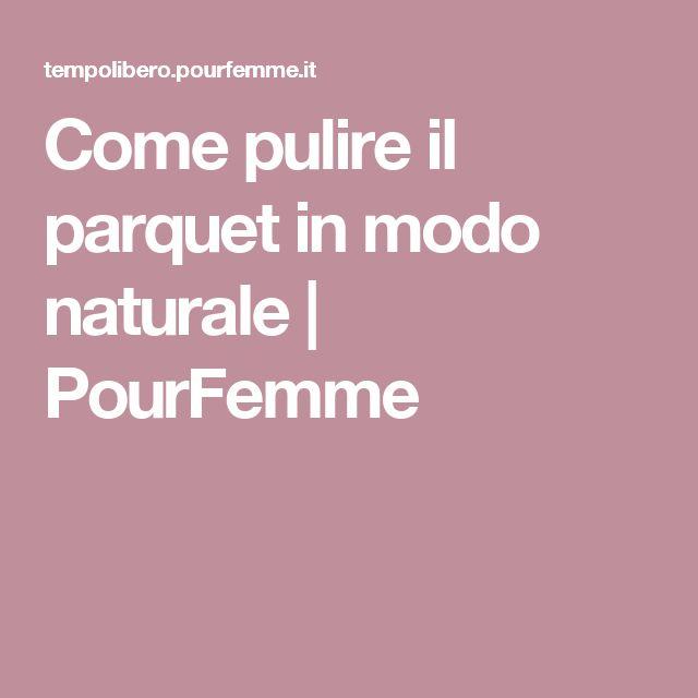 Come pulire il parquet in modo naturale   PourFemme