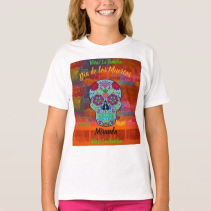 Day of the Dead Viva La Familia Kids YOUR NAME T-Shirt - personalize design idea new special custom diy or cyo