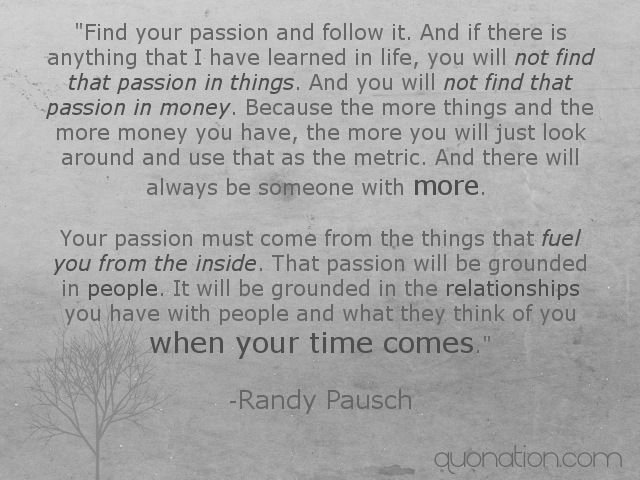 """...It will be grounded in the relationships you have with people and what they think of you when your time comes."""