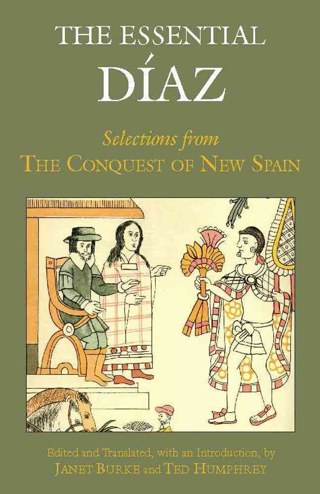 The Essential Diaz: Selections from The True History of the Conquest of New Spain