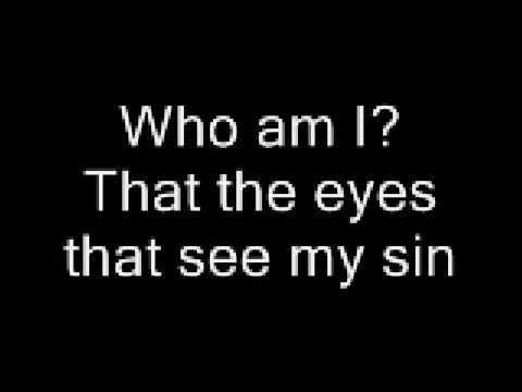 """Who am I""- Casting Crowns  I love this song. It never gets old and it carries such deep meaning. Awesome."