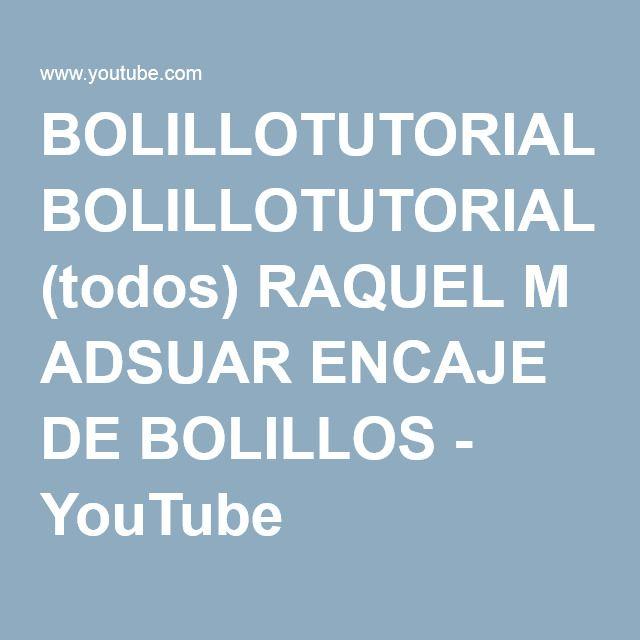 BOLILLOTUTORIALES (todos) RAQUEL M ADSUAR ENCAJE DE BOLILLOS - YouTube