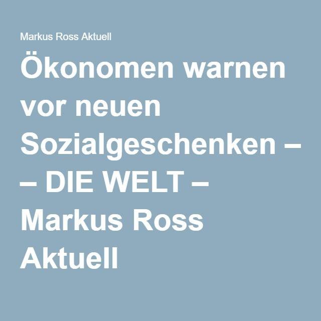 Ökonomen warnen vor neuen Sozialgeschenken – DIE WELT – Markus Ross Aktuell