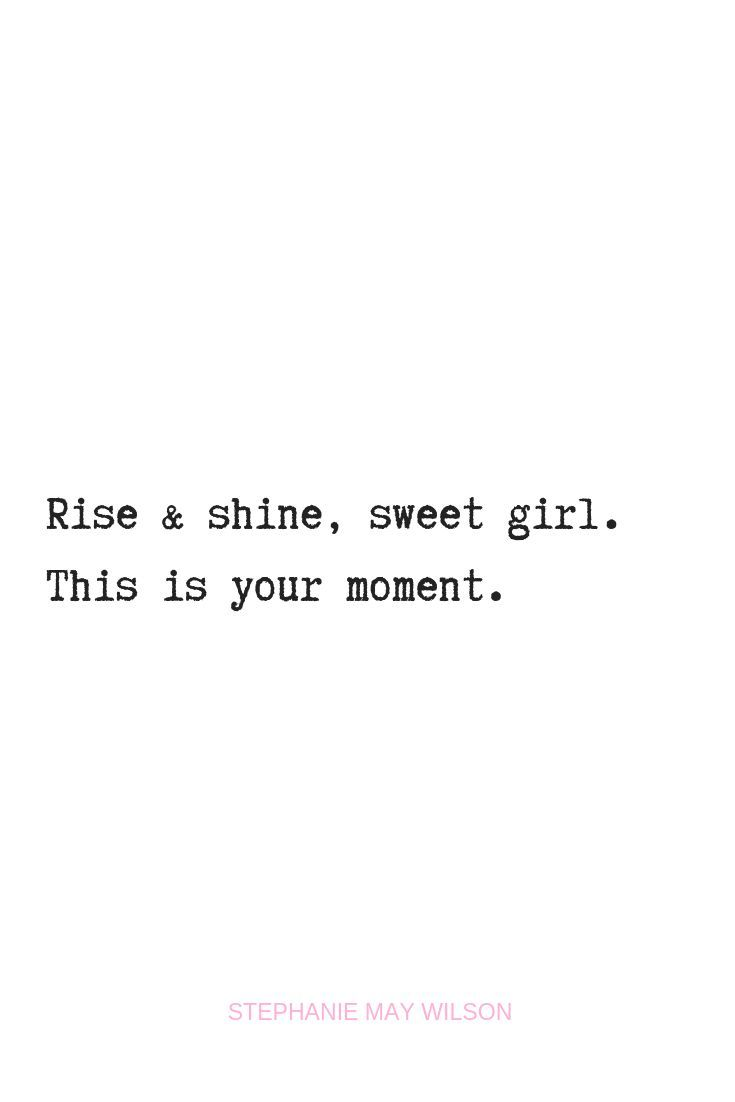 Pretty Girl Quotes : pretty, quotes, Shine,, Sweet, Girl., Moment., #stephaniemaywilson, #inspirationalquotes, #quotes, #identity, Moments, Quotes,, Pretty, Quotes