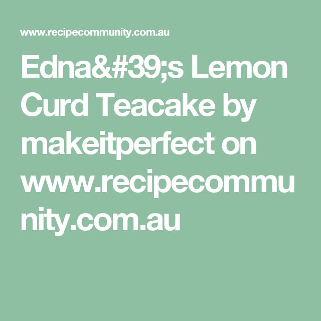 Edna's Lemon Curd Teacake by makeitperfect on www.recipecommunity.com.au