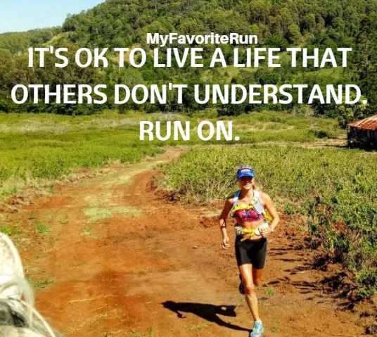 """People ask why I run. I say, 'If you have to ask, you will never understand.' It is something only those select few know. Those who put themselves through pain, but know, deep down, how good it really feels."""