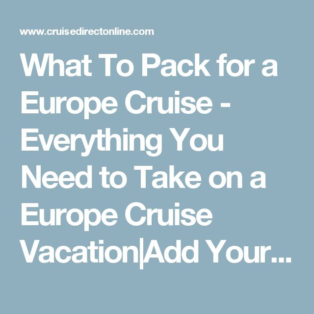 What To Pack for a Europe Cruise - Everything You Need to Take on a Europe Cruise Vacation Add Your Own Packing Tip Cruise Reviews Cruise Line And Cruise Ship Ratings