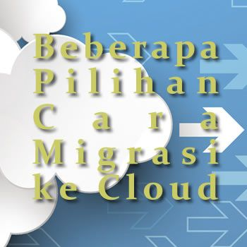 Dalam meningkatkan/melakukan modernisasi infrastruktur IT, ada beberapa pilihan strategi cara migrasi ke cloud untuk data dan aplikasi perusahaan anda.