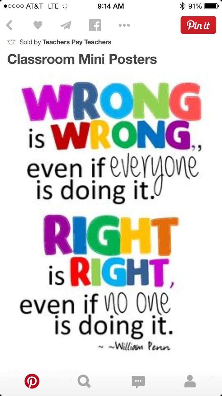 Wrong is wrong,, even if everyone is doing it. Right is right even if no one is doing it.