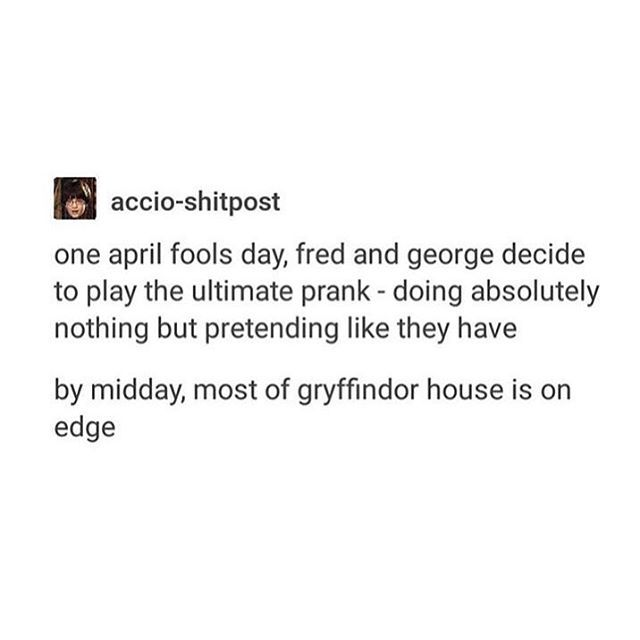 What do you mean 'most of GRYFFINDOR'? Mate, the entire school, all the teachers, Hagrid, Filch, and the Giant Squid would be TERRIFIED!