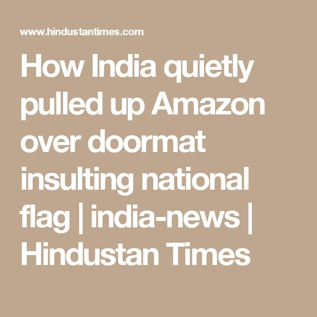 How India quietly pulled up Amazon over doormat insulting national flag | india-news | Hindustan Times