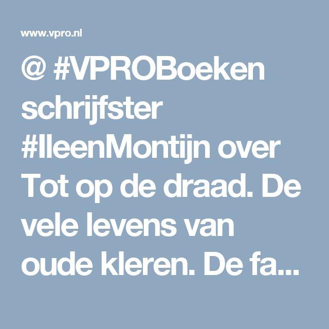 @ #VPROBoeken schrijfster #IleenMontijn over Tot op de draad. De vele levens van oude kleren. De fascinerende geschiedenis van hergebruikte kleding.