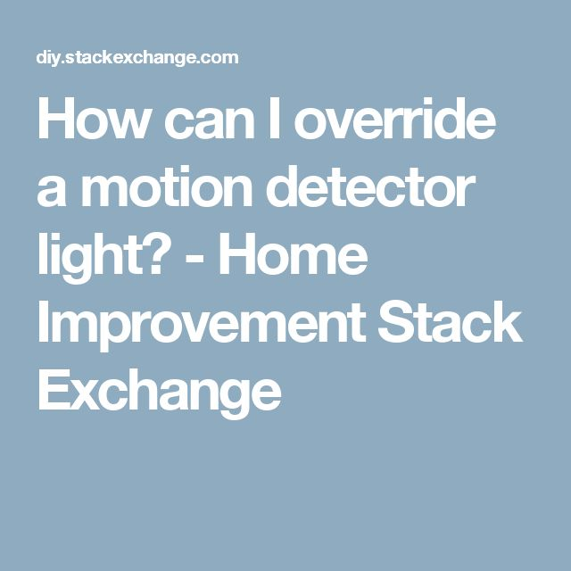 How can I override a motion detector light? - Home Improvement Stack Exchange
