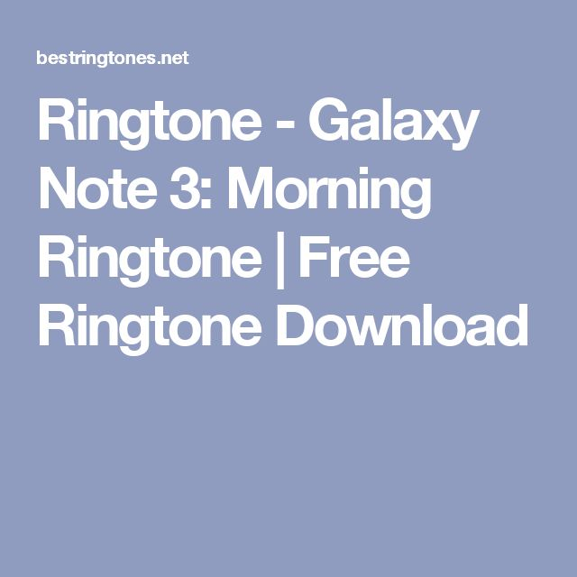 Ringtone - Galaxy Note 3: Morning Ringtone | Free Ringtone Download