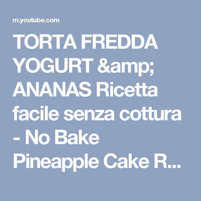 TORTA FREDDA YOGURT & ANANAS Ricetta facile senza cottura - No Bake Pineapple Cake Recipe - YouTube