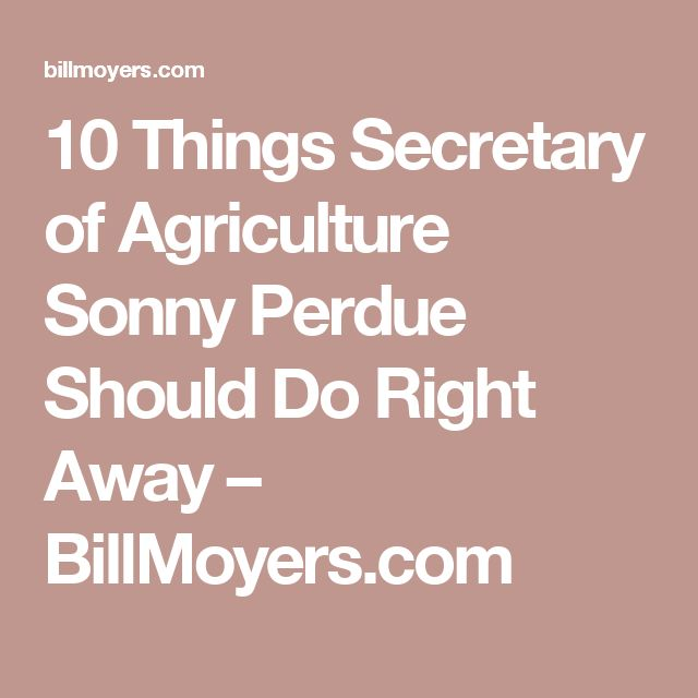 10 Things Secretary of Agriculture Sonny Perdue Should Do Right Away – BillMoyers.com
