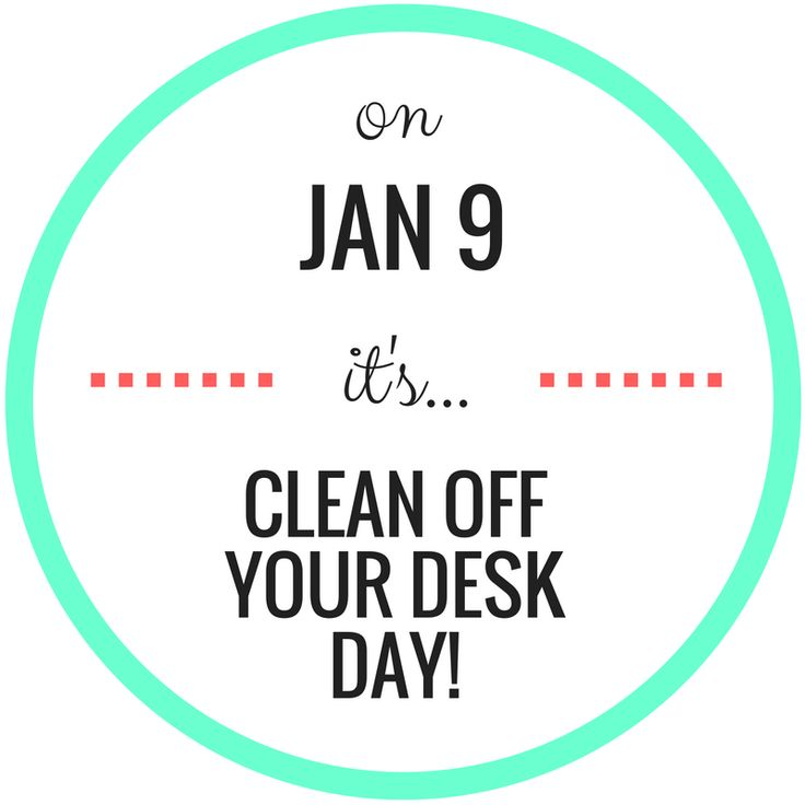 January 9th is Clean Off Your Desk Day!